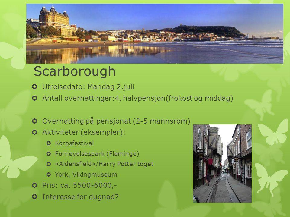 Scarborough  Utreisedato: Mandag 2.juli  Antall overnattinger:4, halvpensjon(frokost og middag)  Overnatting på pensjonat (2-5 mannsrom)  Aktiviteter (eksempler):  Korpsfestival  Fornøyelsespark (Flamingo)  «Aidensfield»/Harry Potter toget  York, Vikingmuseum  Pris: ca.