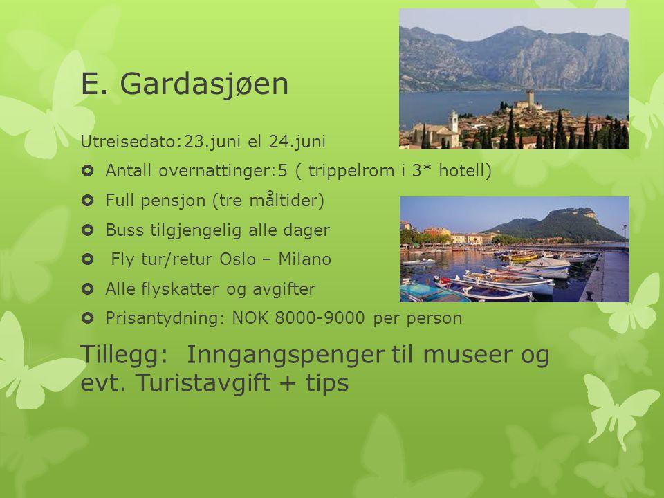 E. Gardasjøen Utreisedato:23.juni el 24.juni  Antall overnattinger:5 ( trippelrom i 3* hotell)  Full pensjon (tre måltider)  Buss tilgjengelig alle