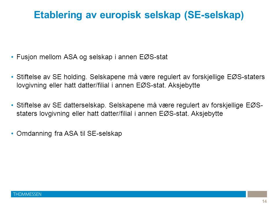Etablering av europisk selskap (SE-selskap) 14 •Fusjon mellom ASA og selskap i annen EØS-stat •Stiftelse av SE holding. Selskapene må være regulert av