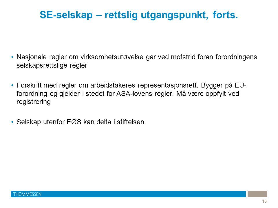 SE-selskap – rettslig utgangspunkt, forts. 16 •Nasjonale regler om virksomhetsutøvelse går ved motstrid foran forordningens selskapsrettslige regler •