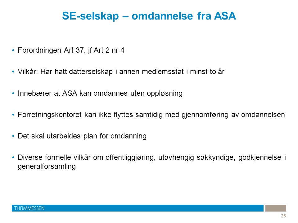 SE-selskap – omdannelse fra ASA 26 •Forordningen Art 37, jf Art 2 nr 4 •Vilkår: Har hatt datterselskap i annen medlemsstat i minst to år •Innebærer at