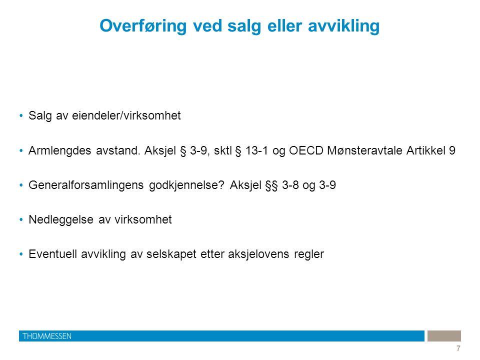 Overføring ved salg eller avvikling 7 •Salg av eiendeler/virksomhet •Armlengdes avstand. Aksjel § 3-9, sktl § 13-1 og OECD Mønsteravtale Artikkel 9 •G