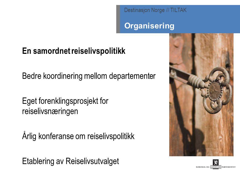 En samordnet reiselivspolitikk Bedre koordinering mellom departementer Eget forenklingsprosjekt for reiselivsnæringen Årlig konferanse om reiselivspolitikk Etablering av Reiselivsutvalget Destinasjon Norge // TILTAK Organisering