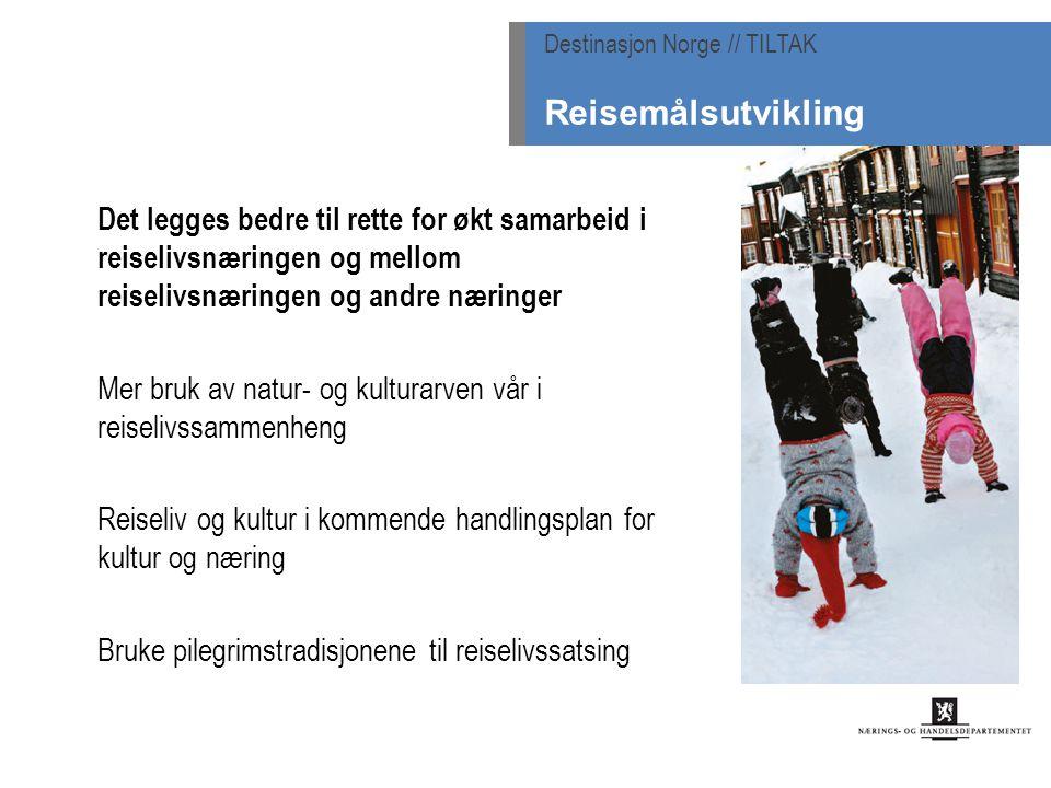 Det legges bedre til rette for økt samarbeid i reiselivsnæringen og mellom reiselivsnæringen og andre næringer Mer bruk av natur- og kulturarven vår i reiselivssammenheng Reiseliv og kultur i kommende handlingsplan for kultur og næring Bruke pilegrimstradisjonene til reiselivssatsing Destinasjon Norge // TILTAK Reisemålsutvikling
