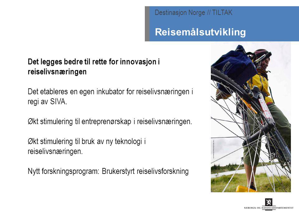 Det legges bedre til rette for innovasjon i reiselivsnæringen Det etableres en egen inkubator for reiselivsnæringen i regi av SIVA. Økt stimulering ti