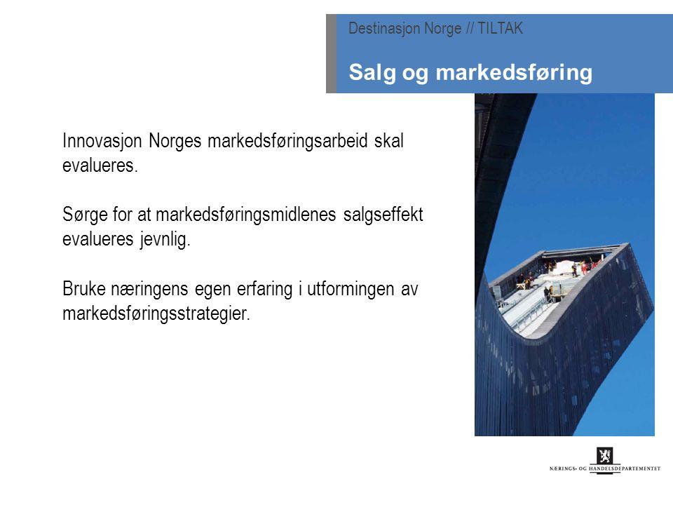 Innovasjon Norges markedsføringsarbeid skal evalueres. Sørge for at markedsføringsmidlenes salgseffekt evalueres jevnlig. Bruke næringens egen erfarin