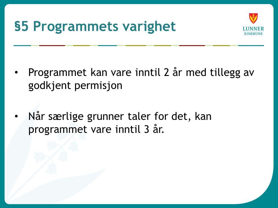 §5 Programmets varighet • Programmet kan vare inntil 2 år med tillegg av godkjent permisjon • Når særlige grunner taler for det, kan programmet vare inntil 3 år.