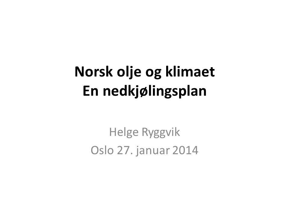 Norsk olje og klimaet En nedkjølingsplan Helge Ryggvik Oslo 27. januar 2014