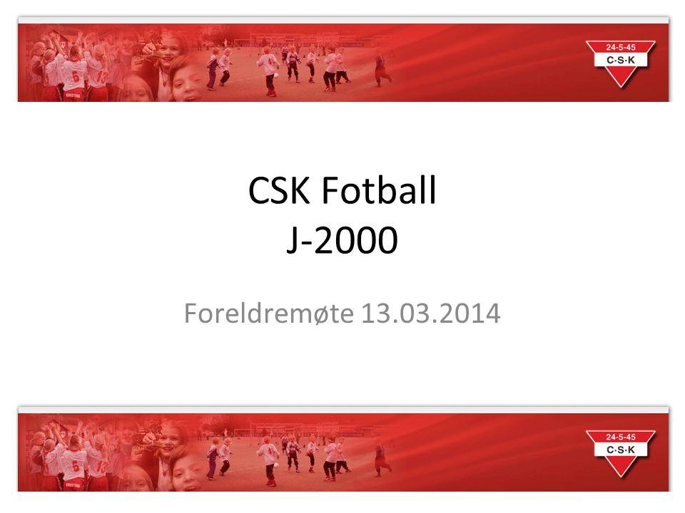 CSK Fotball J-2000 Foreldremøte 13.03.2014