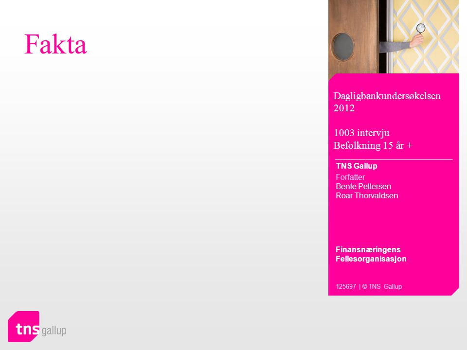 Fakta Dagligbankundersøkelsen 2012 1003 intervju Befolkning 15 år + TNS Gallup Forfatter Bente Pettersen Roar Thorvaldsen Finansnæringens Fellesorgani