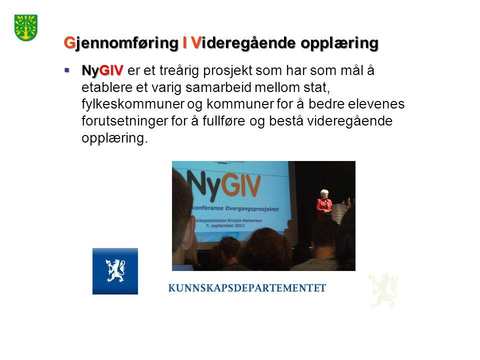 Gjennomføring I Videregående opplæring  NyGIV  NyGIV er et treårig prosjekt som har som mål å etablere et varig samarbeid mellom stat, fylkeskommuner og kommuner for å bedre elevenes forutsetninger for å fullføre og bestå videregående opplæring.