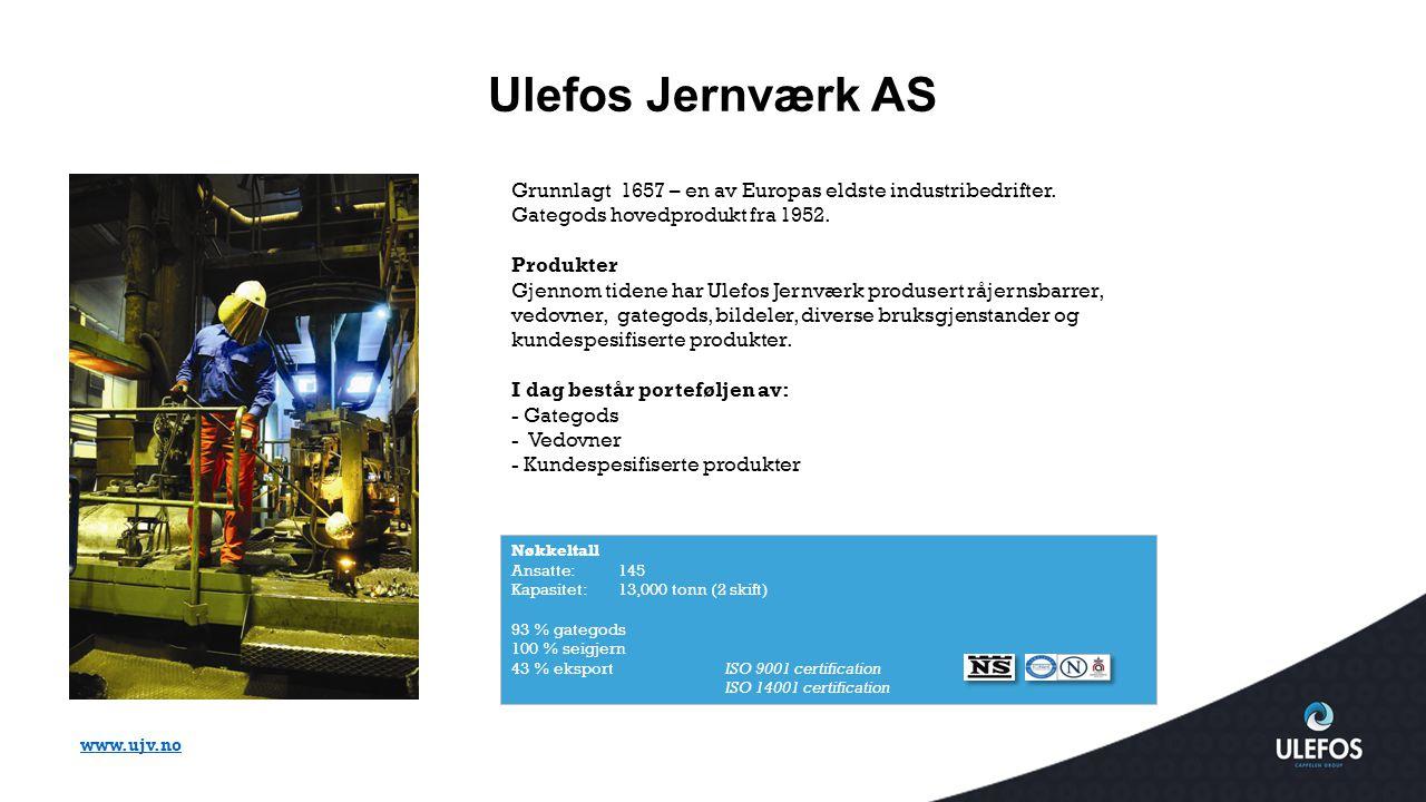 Ulefos Jernværk AS Nøkkeltall Ansatte:145 Kapasitet: 13,000 tonn (2 skift) 93 % gategods 100 % seigjern 43 % eksportISO 9001 certification ISO 14001 c