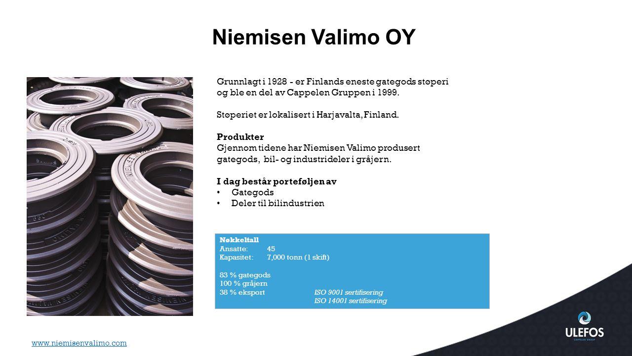Niemisen Valimo OY Nøkkeltall Ansatte: 45 Kapasitet: 7,000 tonn (1 skift) 83 % gategods 100 % gråjern 38 % eksport ISO 9001 sertifisering ISO 14001 se