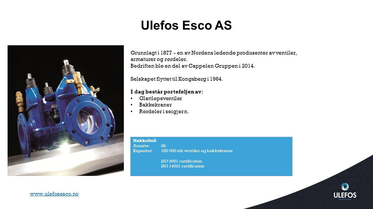 Ulefos Esco AS Nøkkeltall Ansatte: 86 Kapasitet:180 000 stk ventiler og bakkekraner ISO 9001 certification ISO 14001 certification Grunnlagt i 1877 -