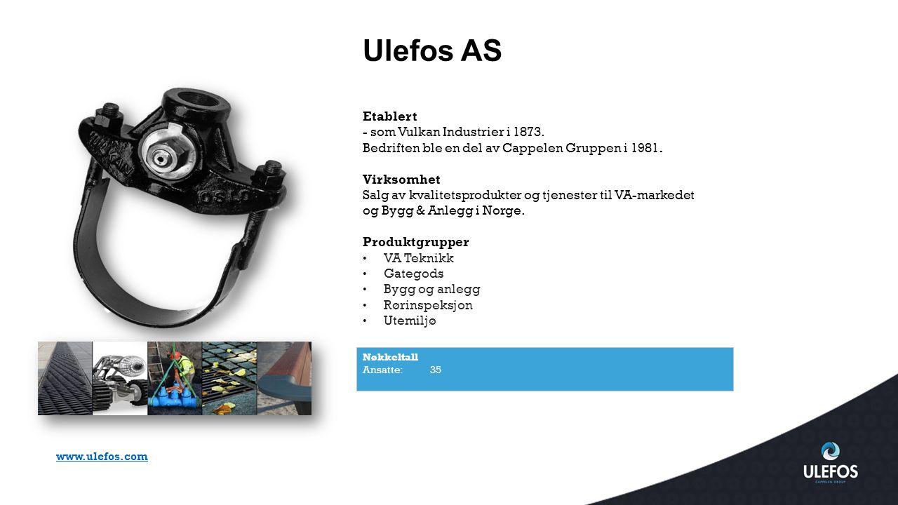 Ulefos AS Nøkkeltall Ansatte: 35 Etablert - som Vulkan Industrier i 1873. Bedriften ble en del av Cappelen Gruppen i 1981. Virksomhet Salg av kvalitet