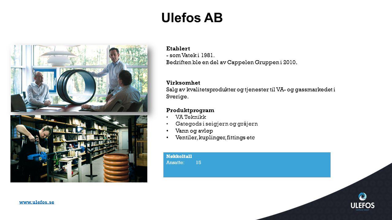 Ulefos AB Nøkkeltall Ansatte: 15 Etablert - som Vatek i 1981. Bedriften ble en del av Cappelen Gruppen i 2010. Virksomhet Salg av kvalitetsprodukter o