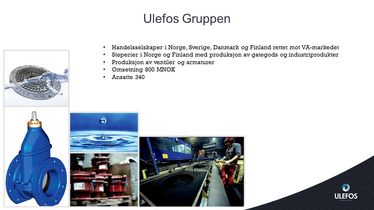 Ulefos Gruppen • Handelsselskaper i Norge, Sverige, Danmark og Finland rettet mot VA-markedet • Støperier i Norge og Finland med produksjon av gategod