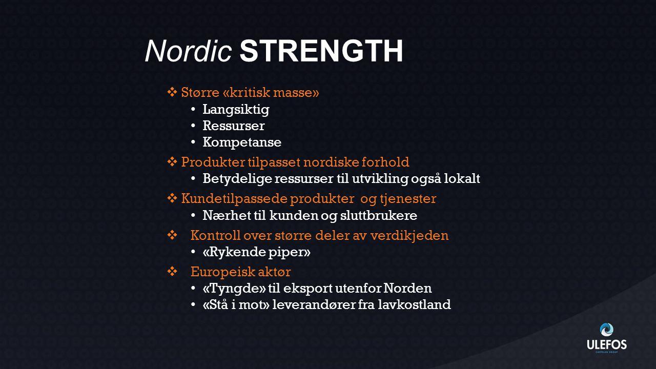 Nordic STRENGTH  Større «kritisk masse» • Langsiktig • Ressurser • Kompetanse  Produkter tilpasset nordiske forhold • Betydelige ressurser til utvik