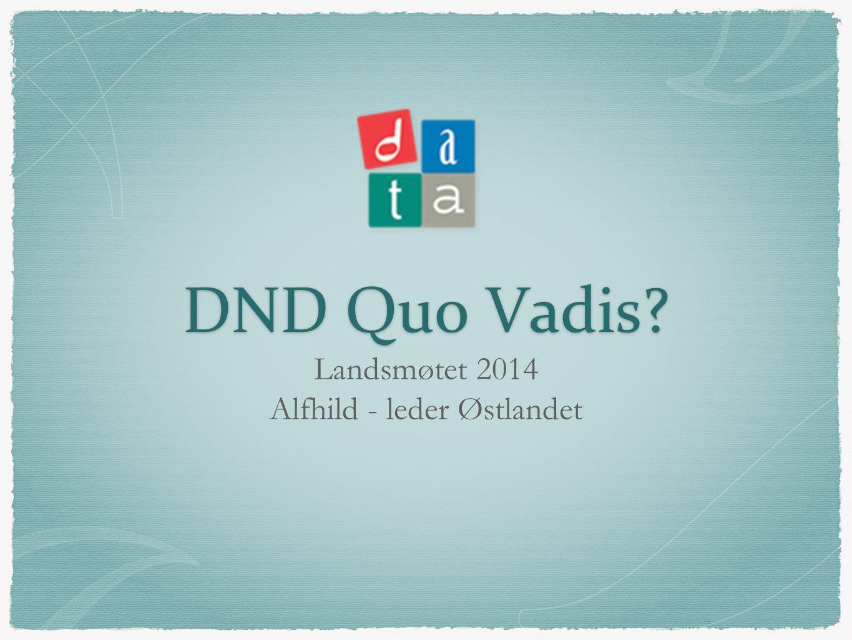 DND Quo Vadis? Landsmøtet 2014 Alfhild - leder Østlandet