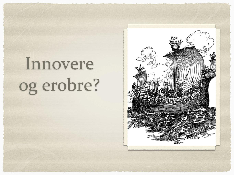 Innovere og erobre?