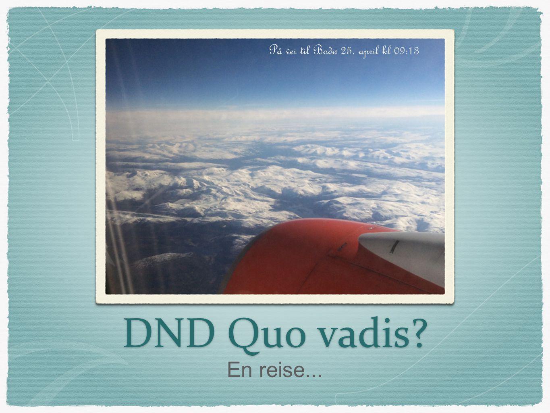 DND Quo vadis? En reise... På vei til Bodø 25. april kl 09:13