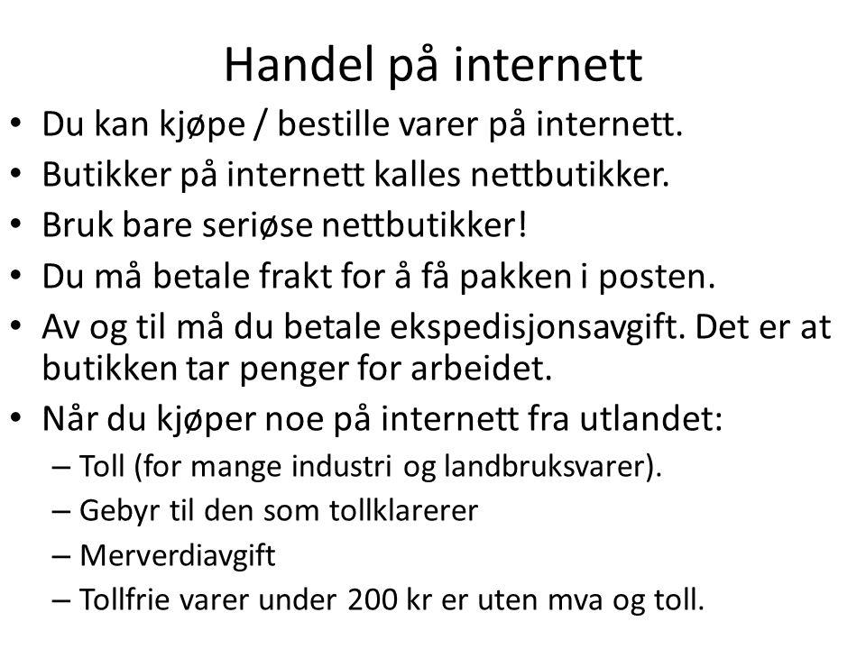 Handel på internett • Du kan kjøpe / bestille varer på internett. • Butikker på internett kalles nettbutikker. • Bruk bare seriøse nettbutikker! • Du