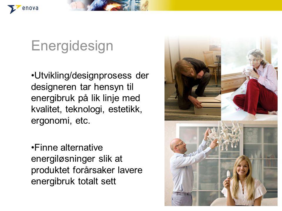 Energidesign •Utvikling/designprosess der designeren tar hensyn til energibruk på lik linje med kvalitet, teknologi, estetikk, ergonomi, etc. •Finne a