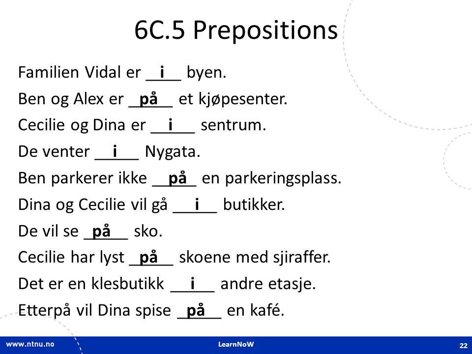 LearnNoW 6C.5 Prepositions Familien Vidal er ____ byen. Ben og Alex er _____ et kjøpesenter. Cecilie og Dina er _____ sentrum. De venter _____ Nygata.