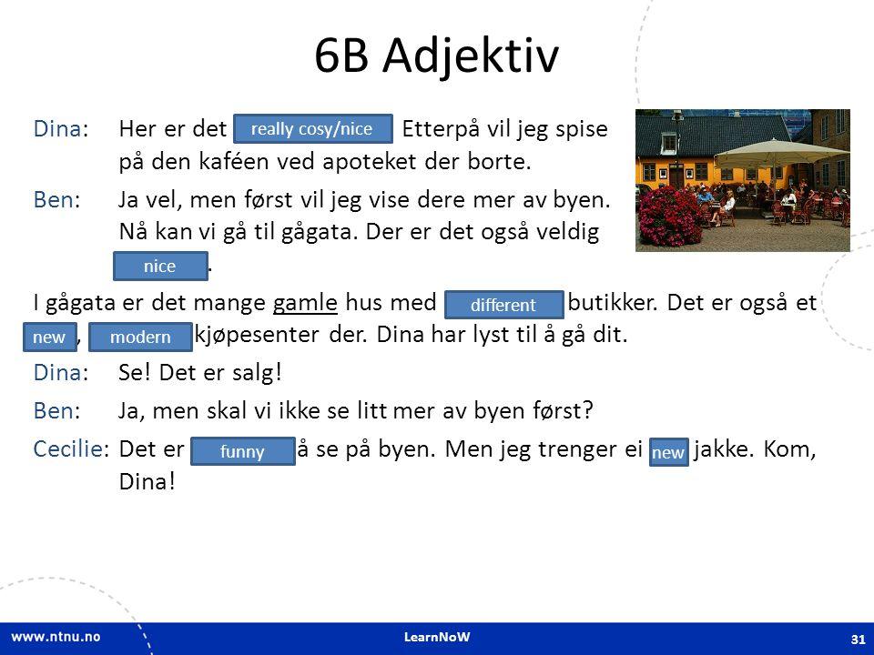 LearnNoW 6B Adjektiv Dina:Her er det kjempekoselig. Etterpå vil jeg spise på den kaféen ved apoteket der borte. Ben:Ja vel, men først vil jeg vise der
