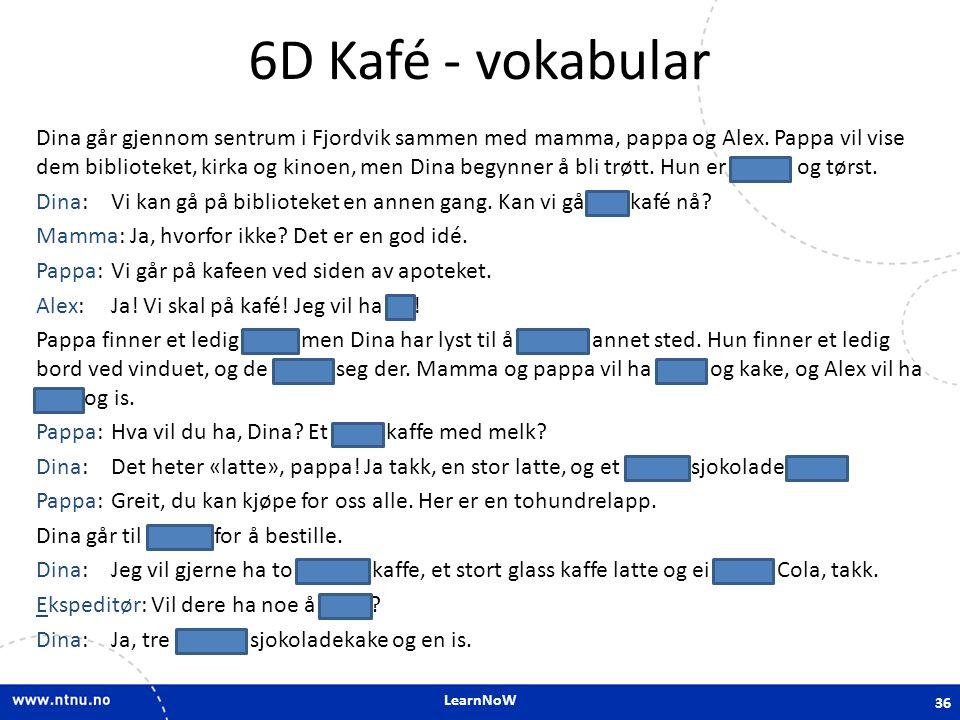 LearnNoW 6D Kafé - vokabular Dina går gjennom sentrum i Fjordvik sammen med mamma, pappa og Alex. Pappa vil vise dem biblioteket, kirka og kinoen, men