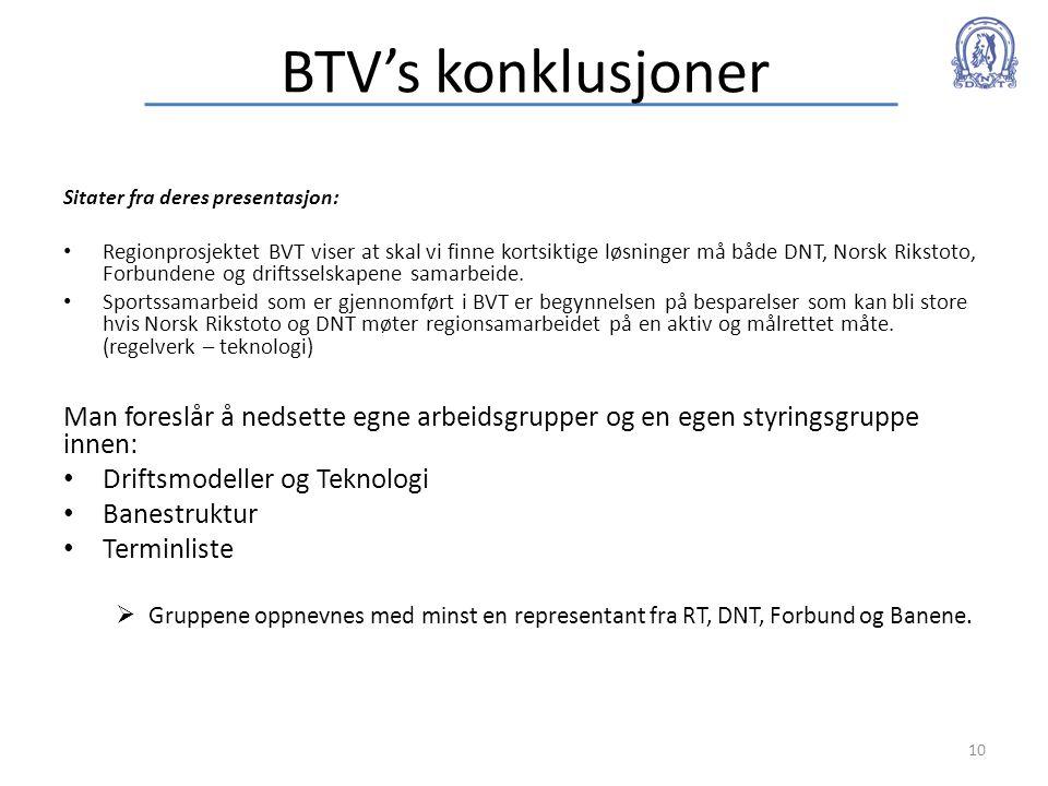 BTV's konklusjoner Sitater fra deres presentasjon: • Regionprosjektet BVT viser at skal vi finne kortsiktige løsninger må både DNT, Norsk Rikstoto, Fo
