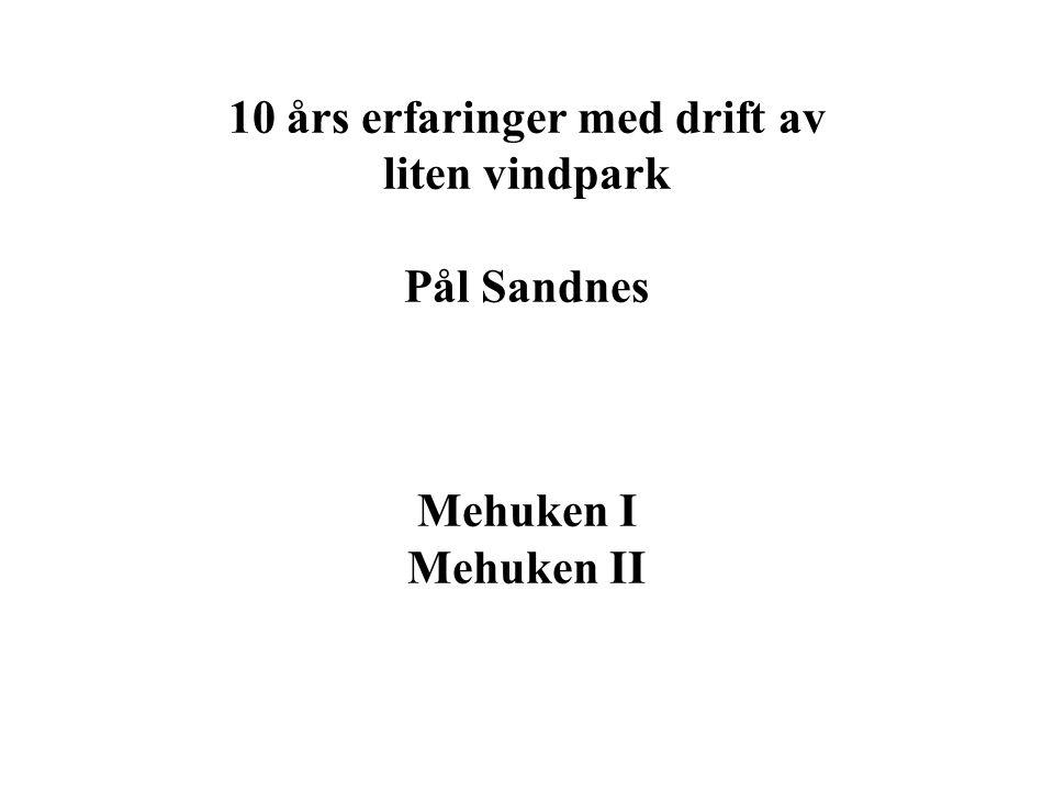 10 års erfaringer med drift av liten vindpark Pål Sandnes Mehuken I Mehuken II