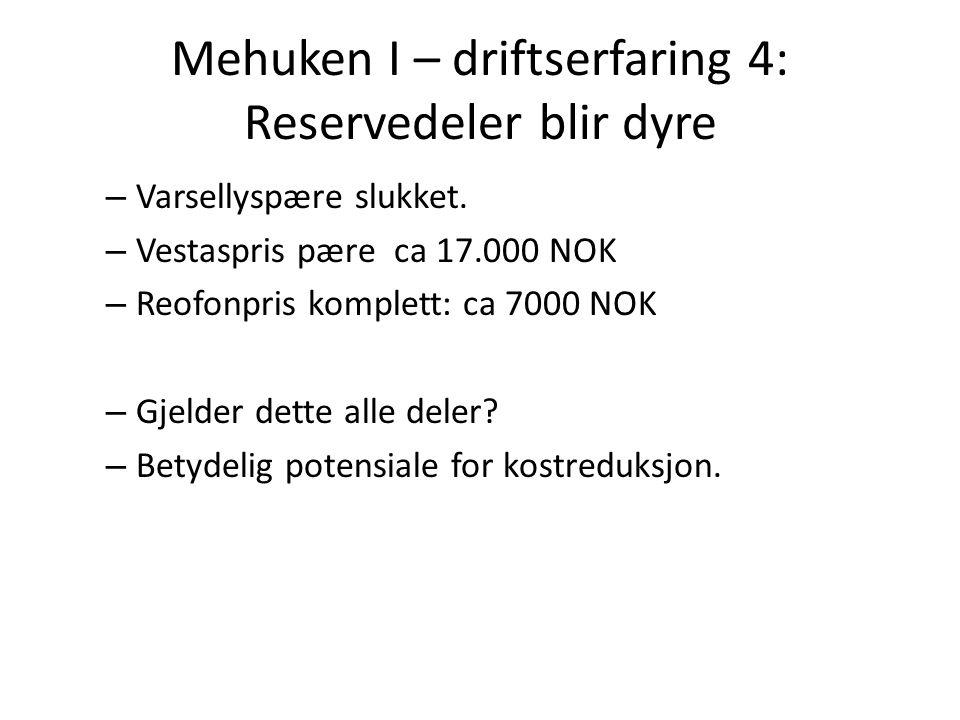 Mehuken I – driftserfaring 4: Reservedeler blir dyre – Varsellyspære slukket. – Vestaspris pæreca 17.000 NOK – Reofonpris komplett: ca 7000 NOK – Gjel