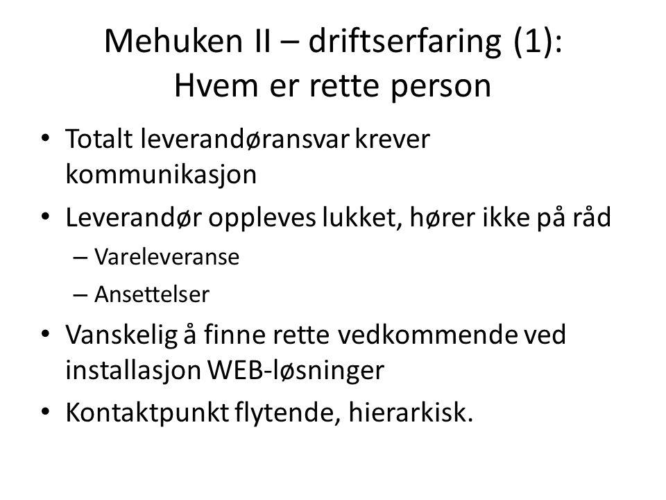 Mehuken II – driftserfaring (1): Hvem er rette person • Totalt leverandøransvar krever kommunikasjon • Leverandør oppleves lukket, hører ikke på råd –