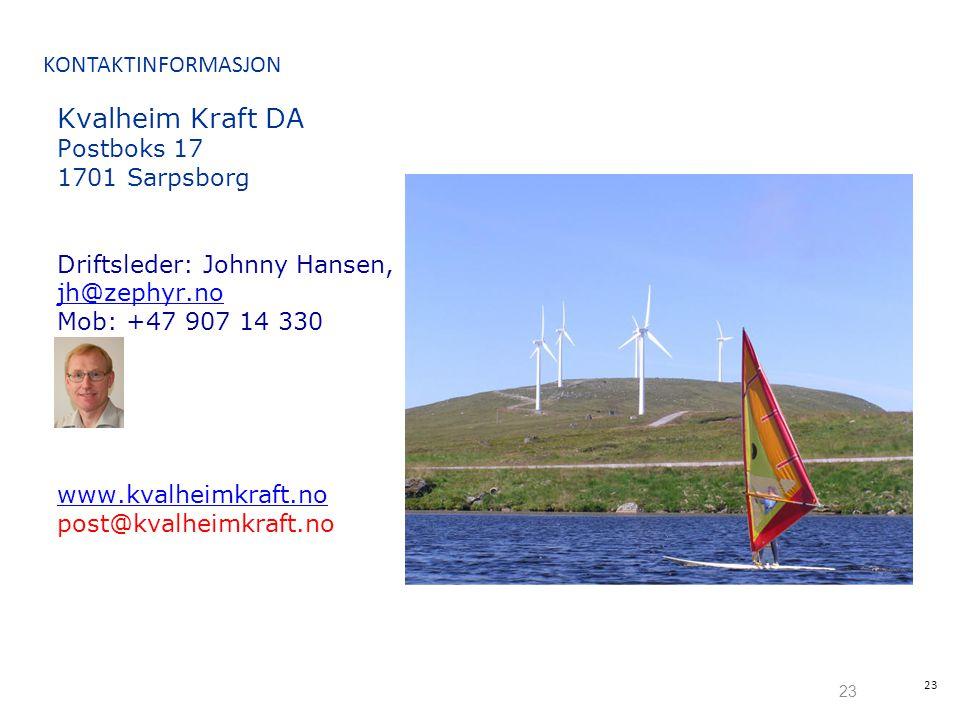 23 KONTAKTINFORMASJON Kvalheim Kraft DA Postboks 17 1701 Sarpsborg Driftsleder: Johnny Hansen, jh@zephyr.no jh@zephyr.no Mob: +47 907 14 330 www.kvalheimkraft.no post@kvalheimkraft.no