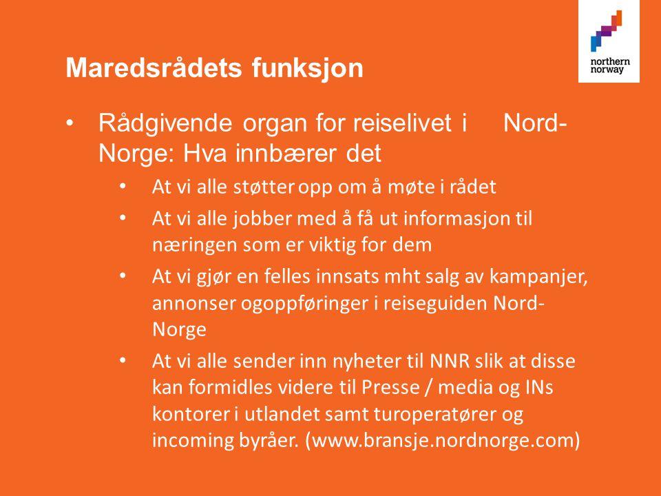 Maredsrådets funksjon •Rådgivende organ for reiselivet i Nord- Norge: Hva innbærer det • At vi alle støtter opp om å møte i rådet • At vi alle jobber med å få ut informasjon til næringen som er viktig for dem • At vi gjør en felles innsats mht salg av kampanjer, annonser ogoppføringer i reiseguiden Nord- Norge • At vi alle sender inn nyheter til NNR slik at disse kan formidles videre til Presse / media og INs kontorer i utlandet samt turoperatører og incoming byråer.