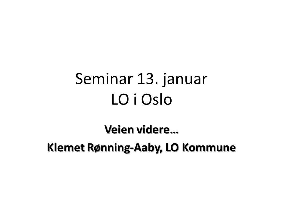 Seminar 13. januar LO i Oslo Veien videre… Klemet Rønning-Aaby, LO Kommune