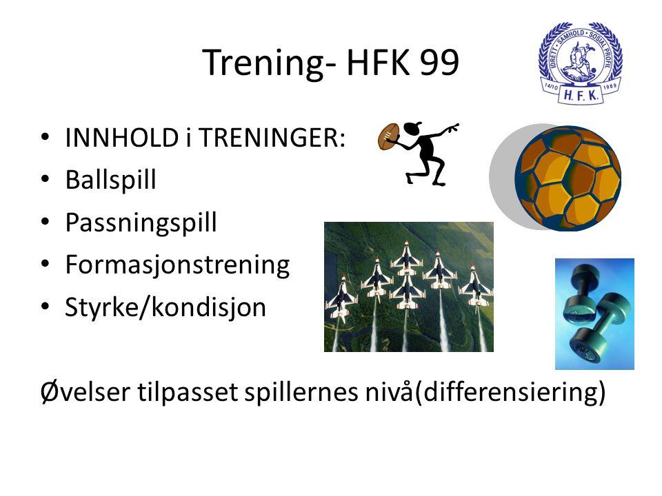 Trening- HFK 99 • INNHOLD i TRENINGER: • Ballspill • Passningspill • Formasjonstrening • Styrke/kondisjon Øvelser tilpasset spillernes nivå(differensi