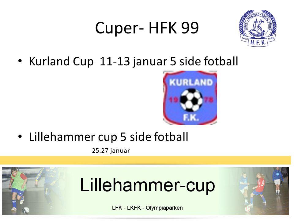 Cuper- HFK 99 • Kurland Cup 11-13 januar 5 side fotball • Lillehammer cup 5 side fotball 25.27 januar