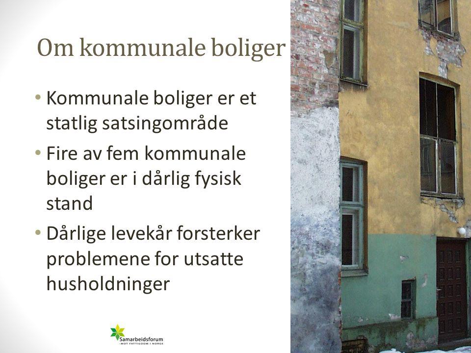 • Kommunale boliger er et statlig satsingområde • Fire av fem kommunale boliger er i dårlig fysisk stand • Dårlige levekår forsterker problemene for u
