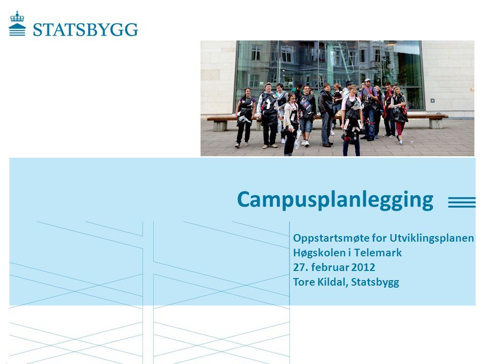 Campusplanlegging Oppstartsmøte for Utviklingsplanen Høgskolen i Telemark 27. februar 2012 Tore Kildal, Statsbygg