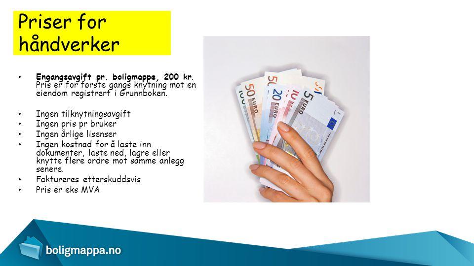 Priser for håndverker • Engangsavgift pr. boligmappe, 200 kr. Pris er for første gangs knytning mot en eiendom registrert i Grunnboken. • Ingen tilkny