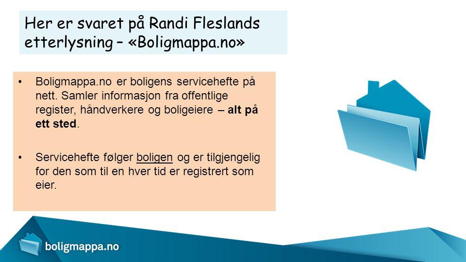 Her er svaret på Randi Fleslands etterlysning – «Boligmappa.no» •Boligmappa.no er boligens servicehefte på nett. Samler informasjon fra offentlige reg