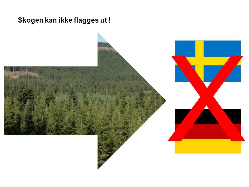 X Skogen kan ikke flagges ut !