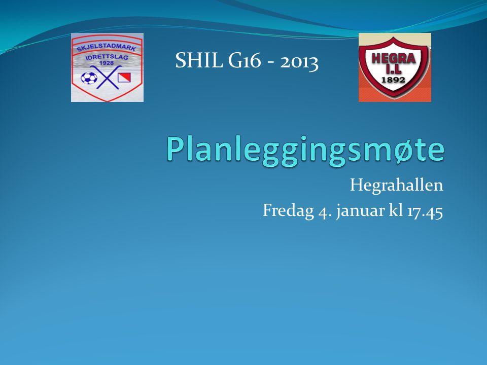 Hegrahallen Fredag 4. januar kl 17.45 SHIL G16 - 2013