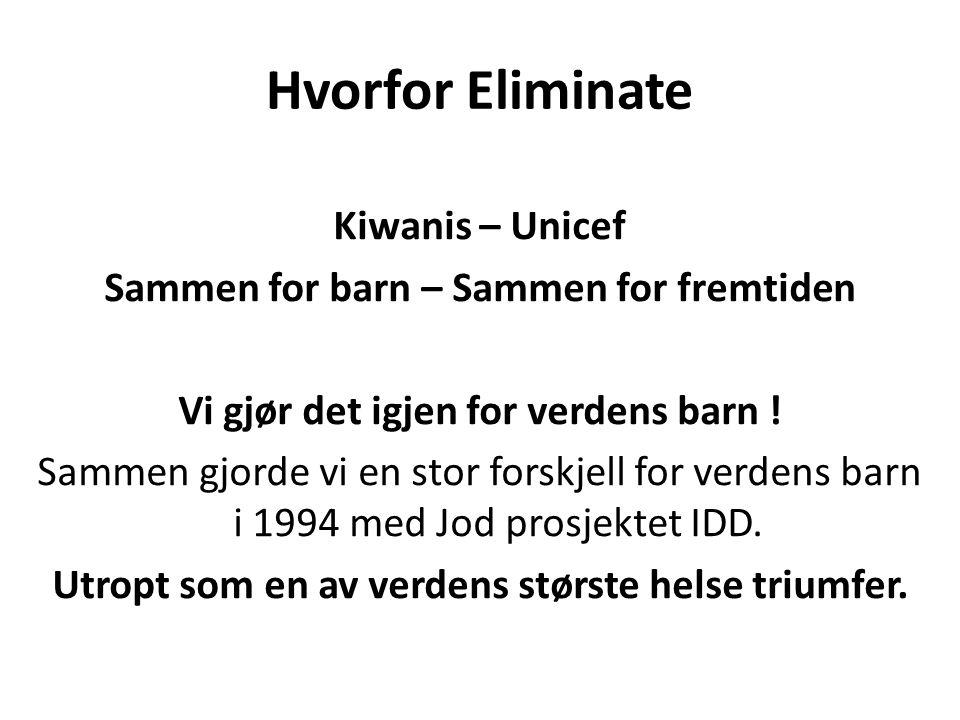 Hvorfor Eliminate Kiwanis – Unicef Sammen for barn – Sammen for fremtiden Vi gjør det igjen for verdens barn ! Sammen gjorde vi en stor forskjell for