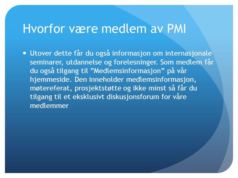 Hvorfor være medlem av PMI  Utover dette får du også informasjon om internasjonale seminarer, utdannelse og forelesninger. Som medlem får du også til