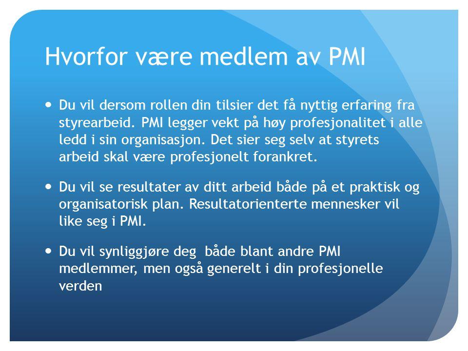 Hvorfor være medlem av PMI  Du vil dersom rollen din tilsier det få nyttig erfaring fra styrearbeid. PMI legger vekt på høy profesjonalitet i alle le
