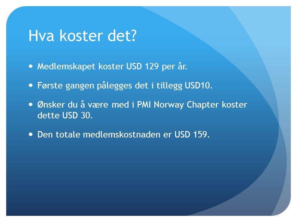 Hva koster det?  Medlemskapet koster USD 129 per år.  Første gangen pålegges det i tillegg USD10.  Ønsker du å være med i PMI Norway Chapter koster