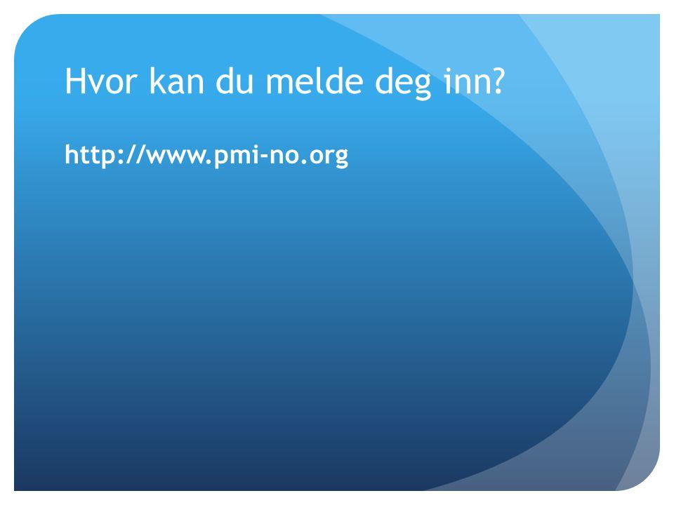 Hvor kan du melde deg inn? http://www.pmi-no.org